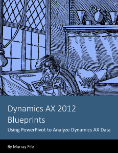 Dynamics AX 2012 Blueprints: Using PowerPivot to Analyze Dynamics AX Data