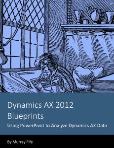 Dynamics AX 2012 Blueprints: Using PowerPivot to Analyze Dynamics AX Data