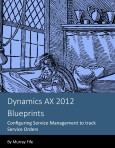 Dynamics AX 2012 Blueprints:  Configuring Service Management to track Service Orders