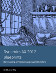 Dynamics AX 2012 Blueprints: Developing a Product Approval Workflow