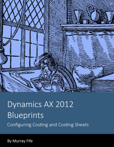 Dynamics AX 2012 Blueprints: Configuring Costing & Cost Sheets