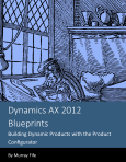 Dynamics AX 2012 Blueprints:  Building Dynamic Products with the Product Configurator